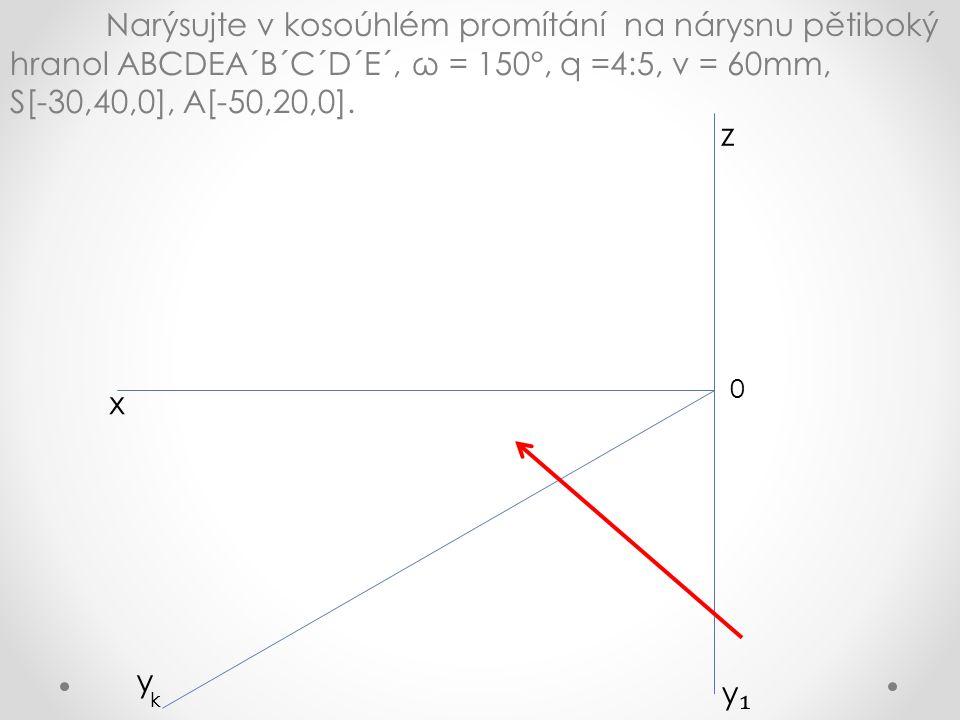 Narýsujte v kosoúhlém promítání na nárysnu pětiboký hranol ABCDEA´B´C´D´E´, ω = 150°, q =4:5, v = 60mm, S[-30,40,0], A[-50,20,0].